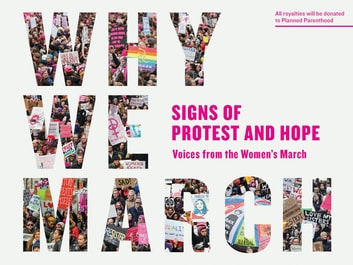 Why We March - Signs of Protest and Hope--Voices from the Women's March ebook by Artisan