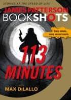 113 Minutes ebook by James Patterson, Max DiLallo
