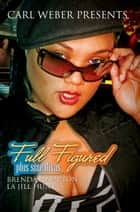 Full Figured: Carl Weber Presents ebook by Brenda Hampton, La Jill Hunt