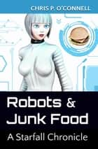 Robots & Junk Food: A Starfall Chronicle ebook by Chris O'Connell