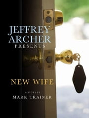 Jeffrey Archer Presents: New Wife - New Wife ebook by Mark Trainer