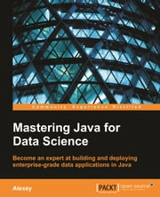 Mastering Java for Data Science ebook by Alexey Grigorev