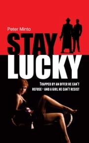 Stay Lucky - Trapped by an offer he can't refuse - and a girl he can't resist ebook by Peter Minto