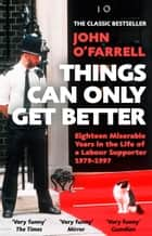 Things Can Only Get Better ebook by John O'Farrell
