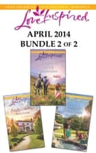 Love Inspired April 2014 - Bundle 2 of 2 - An Anthology ebook by Carolyne Aarsen, Renee Ryan, Dana Corbit