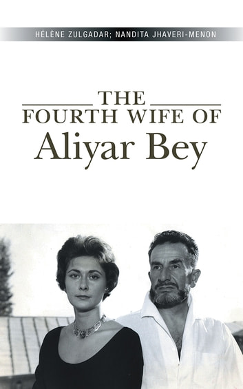 The Fourth Wife of Aliyar Bey ebook by Helene Zulgadar; Nandita Jhaveri-Menon