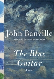 The Blue Guitar - A novel ebook by John Banville
