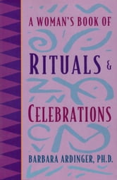 A Woman's Book of Rituals and Celebrations ebook by Barbara Ardinger Ph.D.