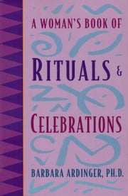 A Woman's Book of Rituals and Celebrations ebook by Barbara Ardinger