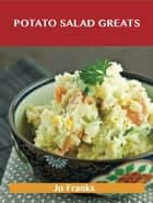 Potato Salad Greats: Delicious Potato Salad Recipes, The Top 58 Potato Salad Recipes ebook by Jo Franks