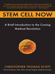 Stem Cell Now - A Brief Introduction to the Coming of Medical Revolution ebook by Christopher Thomas Scott
