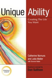 Unique Ability: Creating the Life You Want ebook by Catherine Nomura
