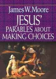 Jesus' Parables About Making Choices ebook by James W. Moore