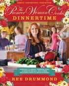 The Pioneer Woman Cooks: Dinnertime - Comfort Classics, Freezer Food, 16-Minute Meals, and Other Delicious Ways to Solve Supper! ebook by Ree Drummond