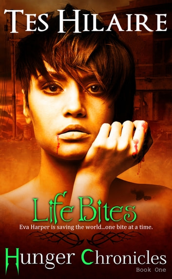 Life Bites - Hunger Chronicles Book One ebook by Tes Hilaire