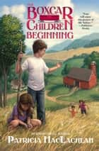 The Boxcar Children Beginning - The Aldens of Fair Meadow Farm ebook by Patricia MacLachlan, Tim Jessell