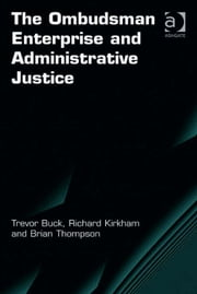 The Ombudsman Enterprise and Administrative Justice ebook by Dr Richard Kirkham,Mr Brian Thompson,Professor Trevor Buck