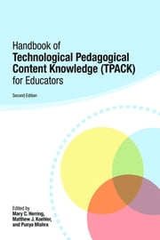 Handbook of Technological Pedagogical Content Knowledge (TPACK) for Educators ebook by Mary C. Herring,Matthew J. Koehler,Punya Mishra