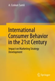 International Consumer Behavior in the 21st Century - Impact on Marketing Strategy Development ebook by A. Coskun Samli