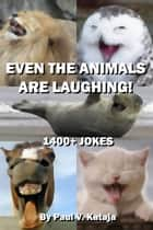 Even The Animals Are Laughing! ebook by Paul Kataja