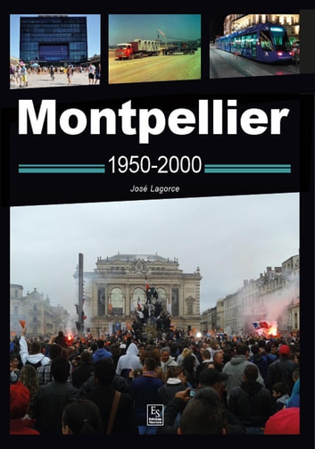 Montpellier 1950-2000 ebook by Lagorce José