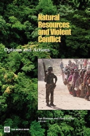 Natural Resources and Violent Conflict: Options and Actions ebook by Collier, Paul