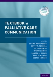 Textbook of Palliative Care Communication ebook by Elaine Wittenberg,Betty Ferrell,Joy Goldsmith,Myra Glajchen,George Handzo,Sandra L. Ragan,Thomas Smith