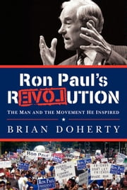 Ron Paul's rEVOLution - The Man and the Movement He Inspired ebook by Brian Doherty