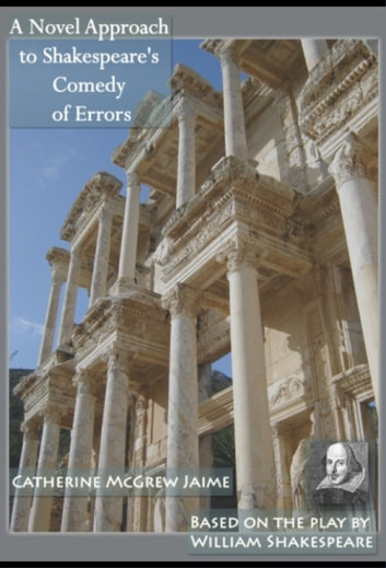 A Novel Approach to Shakespeare's Comedy of Errors ebook by Catherine McGrew Jaime