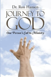 Journey to God - One Person's Call to Ministry ebook by Dr. Ron Hansen