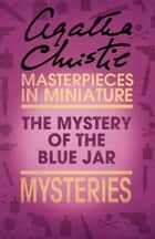 The Mystery of the Blue Jar: An Agatha Christie Short Story ebook by Agatha Christie
