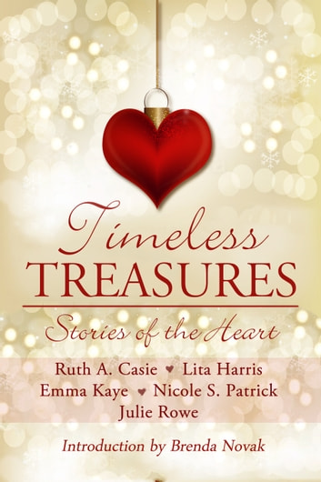 Timeless Treasures - Stories of the Heart ebook by Ruth A. Casie,Lita Harris,Emma Kaye,Nicole S. Patrick,Julie Rowe