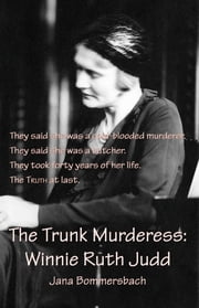 The Trunk Murderess - Winnie Ruth Judd ebook by Jana Bommersbach