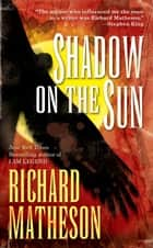 Shadow on the Sun ebook by Richard Matheson