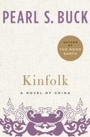 Kinfolk: A Novel of China - A Novel of China ebook by Pearl S. Buck