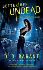 Better Off Undead - The Bloodhound Files ebook by DD Barant