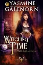 Witching Time: An Ante Fae Adventure - The Wild Hunt, #14 ebook by Yasmine Galenorn