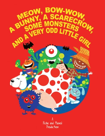 Meow, Bow-Wow, A Bunny, A Scarecrow, Some Monsters and A Very Odd Little Girl ebook by Richa Saran