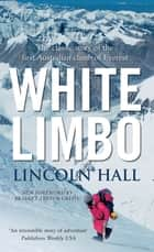 White Limbo - The Classic Story Of The First Australian Climb Of Everest ebook by Lincoln Hall