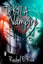 To Kill a Vampire - To kill a vampire, #1 ebook by Rachel E Rice
