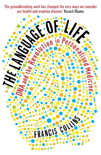 The Language of Life - DNA and the Revolution in Personalised Medicine ebook by Francis Collins