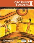 Crossing Borders II: Migration and Development from a Gender Perspective ebook by United Nations