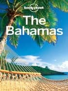 Lonely Planet The Bahamas ebook by Lonely Planet,Emily Matchar,Tom Masters