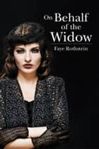 On Behalf of the Widow ebook by Faye Rothstein