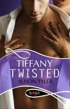 Tiffany Twisted: A Rouge Erotic Romance ebook by Alison Tyler