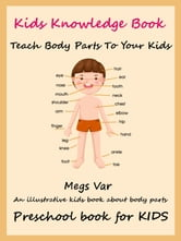 Kids Preschool Knowledge Enhancer: Teach All Body Parts To Your Kids ebook by Megs Var