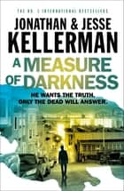 A Measure of Darkness ebook by Jonathan Kellerman, Jesse Kellerman