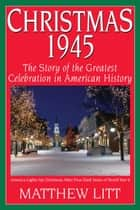 Christmas 1945 ebook by Matthew Litt