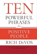 Ten Powerful Phrases for Positive People ebook by Rich DeVos