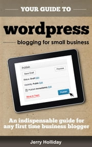 Wordpress Blogging for Small Business - Quickfire Guides, #3 ebook by Jerry Holliday